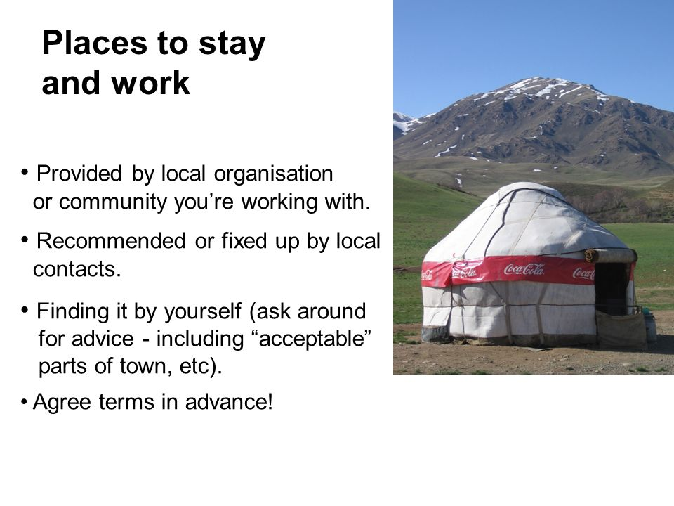 Places to stay and work Provided by local organisation or community you're working with.