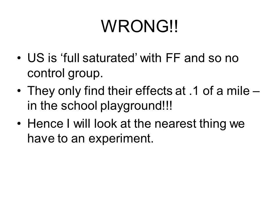 WRONG!. US is 'full saturated' with FF and so no control group.