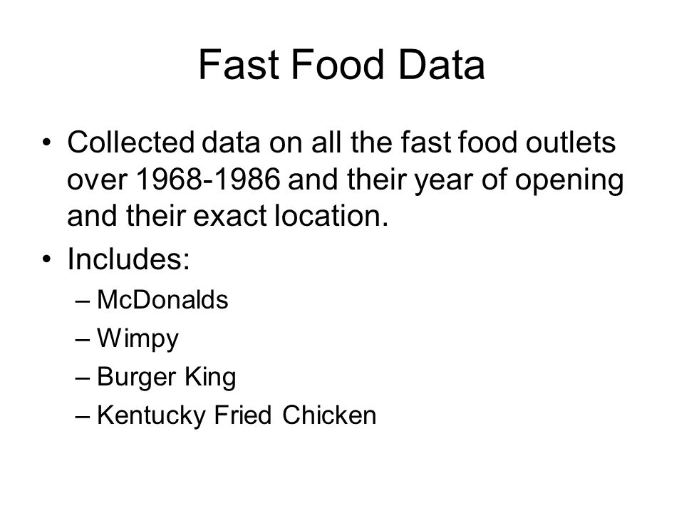 Fast Food Data Collected data on all the fast food outlets over 1968-1986 and their year of opening and their exact location.
