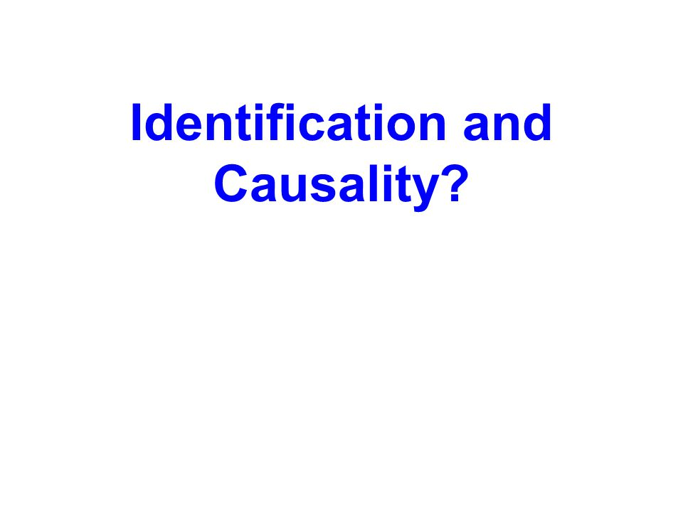 Identification and Causality?