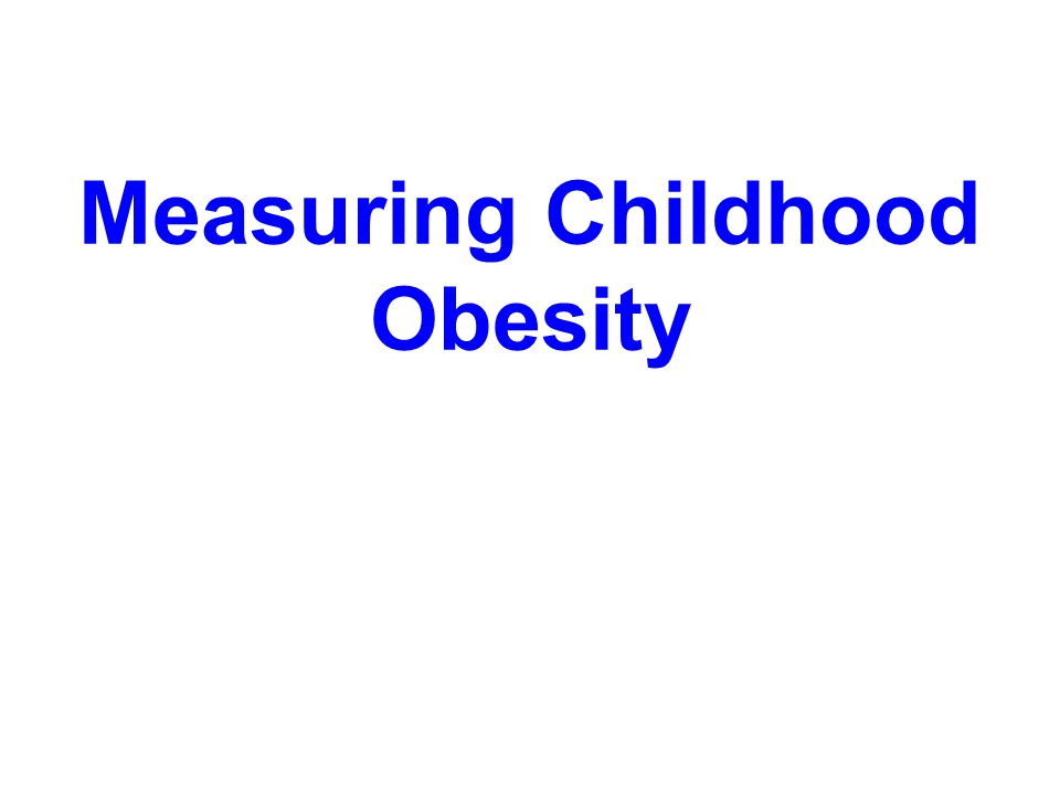 Measuring Childhood Obesity