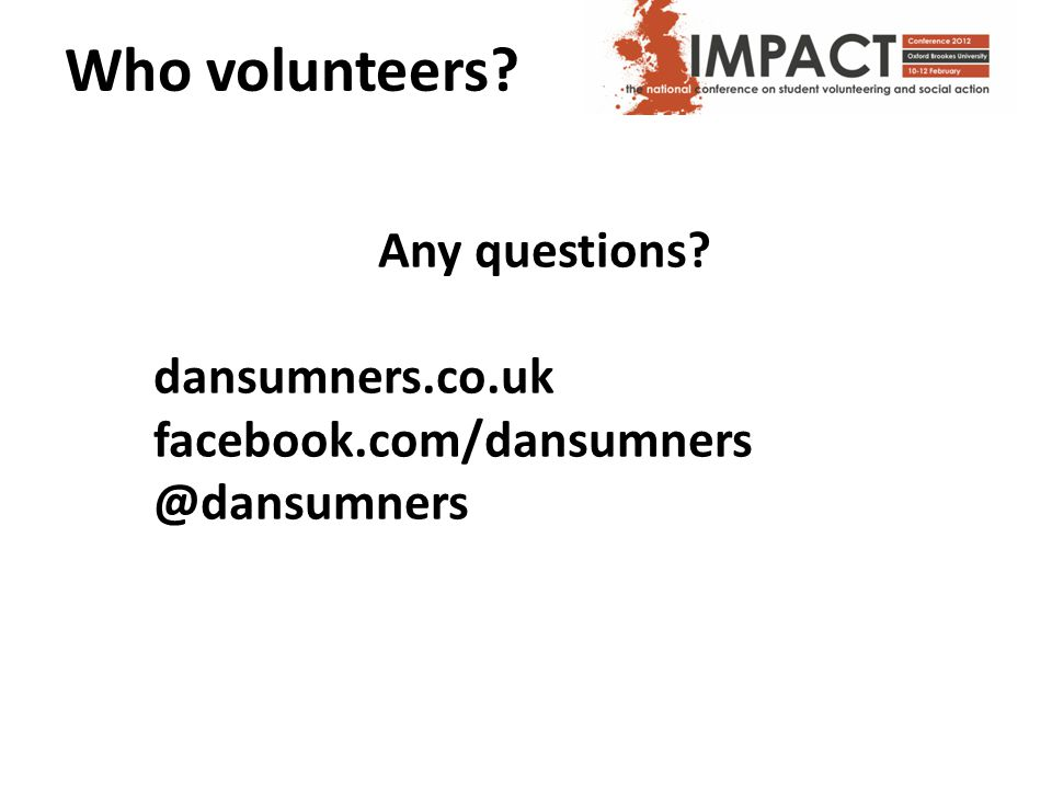 Who volunteers Any questions dansumners.co.uk facebook.com/dansumners @dansumners