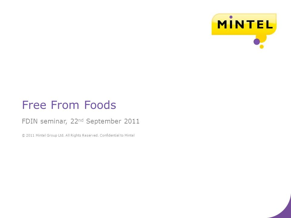 © 2011 Mintel Group Ltd. All Rights Reserved. Confidential to Mintel Free From Foods FDIN seminar, 22 nd September 2011