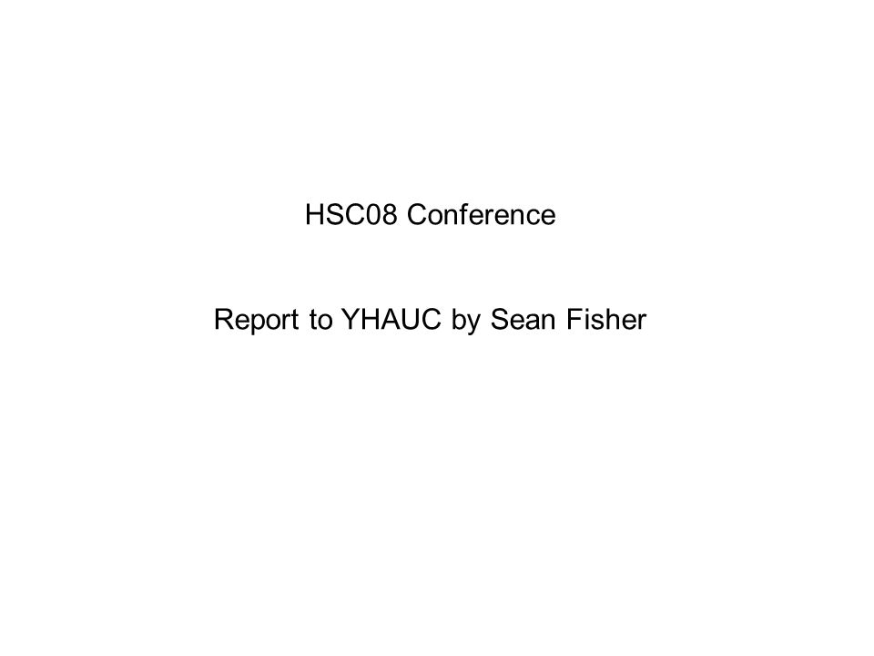 HSC08 Conference Report to YHAUC by Sean Fisher