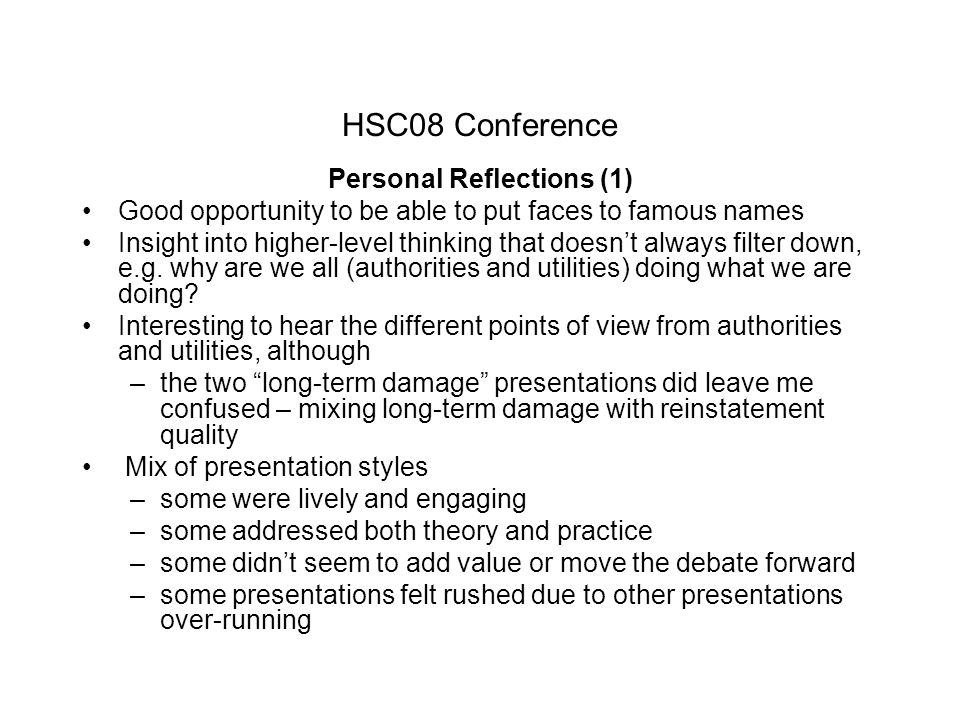 HSC08 Conference Personal Reflections (1) Good opportunity to be able to put faces to famous names Insight into higher-level thinking that doesn't always filter down, e.g.