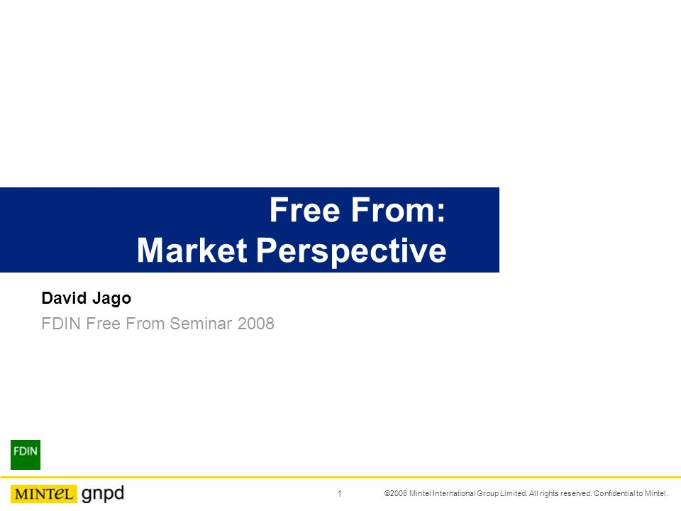 David Jago FDIN Free From Seminar 2008 Free From: Market Perspective 1 ©2008 Mintel International Group Limited.