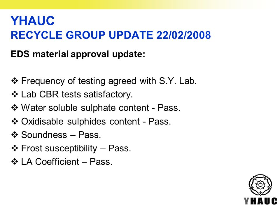 YHAUC RECYCLE GROUP UPDATE 22/02/2008 EDS material approval update:  Frequency of testing agreed with S.Y.