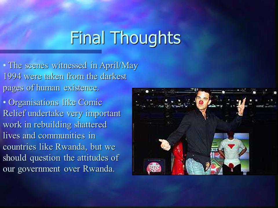 Final Thoughts The scenes witnessed in April/May 1994 were taken from the darkest pages of human existence.