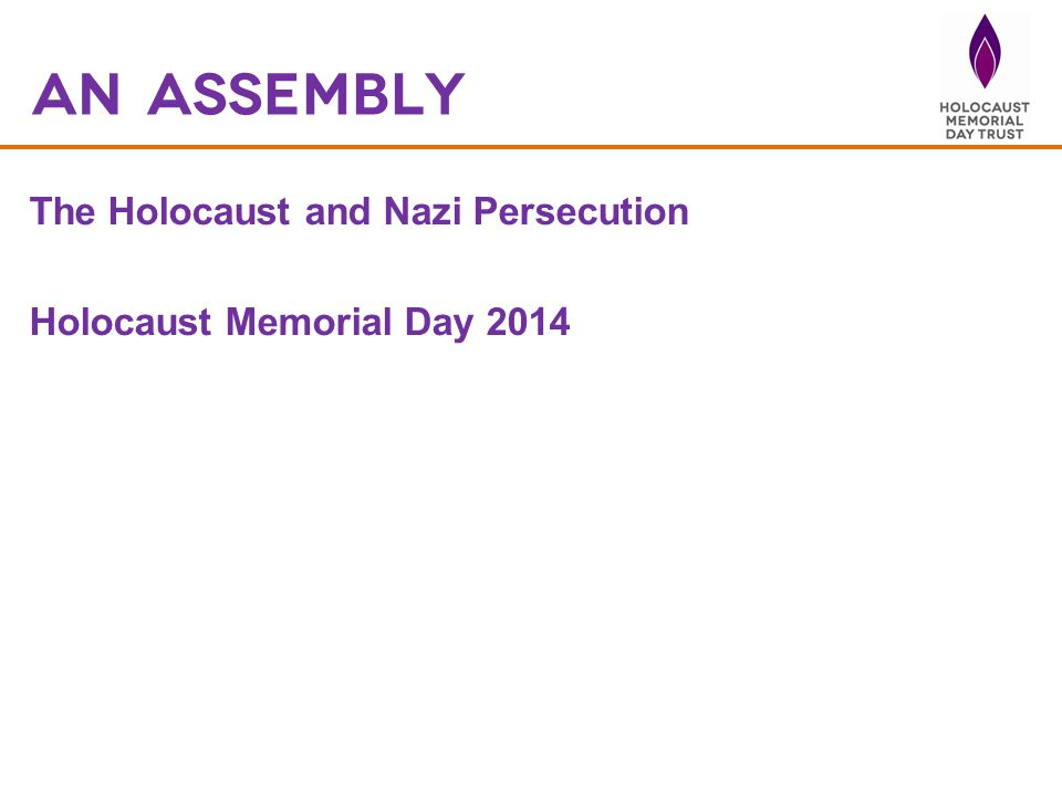 An Assembly The Holocaust and Nazi Persecution Holocaust Memorial Day 2014