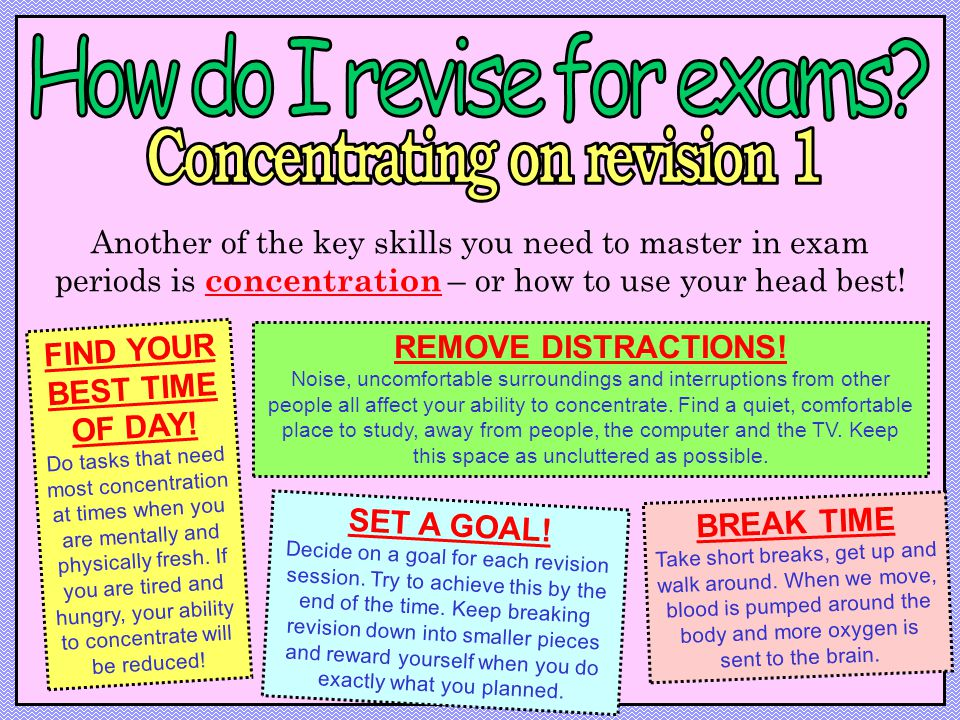 Another of the key skills you need to master in exam periods is concentration – or how to use your head best.