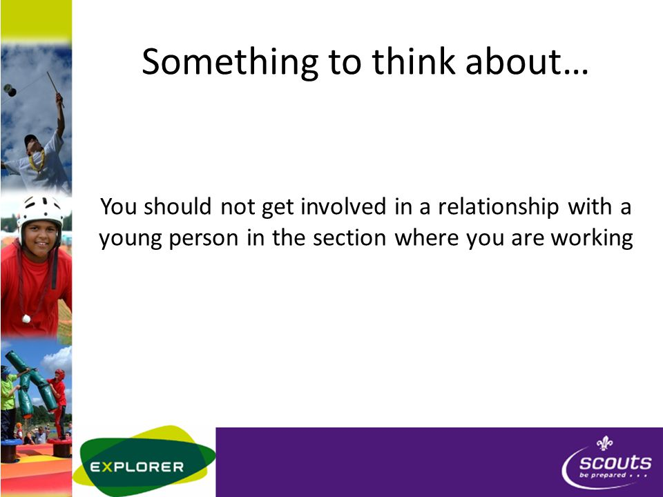 Something to think about… You should not get involved in a relationship with a young person in the section where you are working