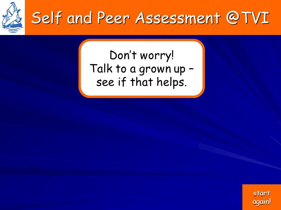 Self and Peer Assessment @TVI Self and Peer Assessment @TVI Don't worry.