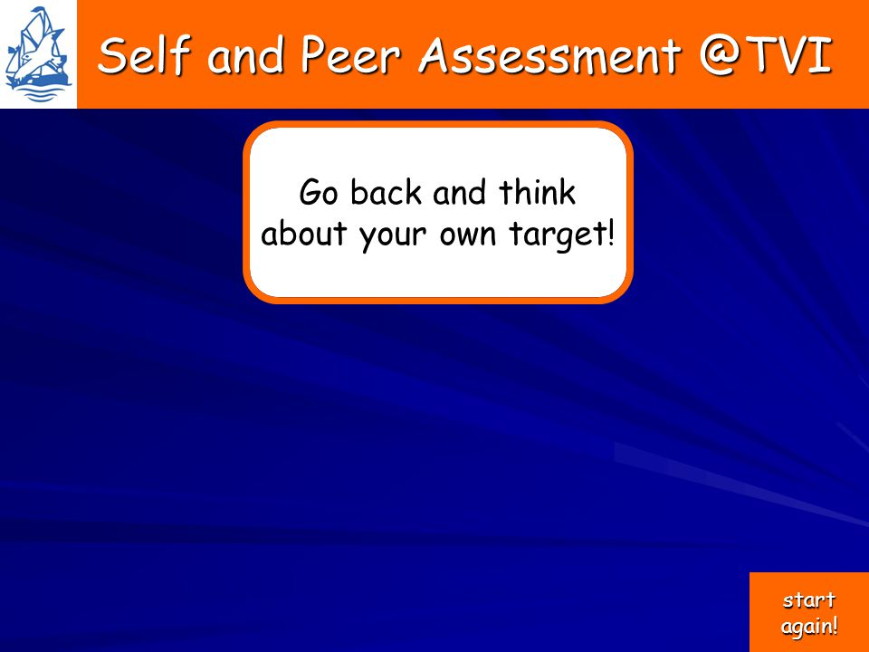 Self and Peer Assessment @TVI Self and Peer Assessment @TVI Go back and think about your own target.