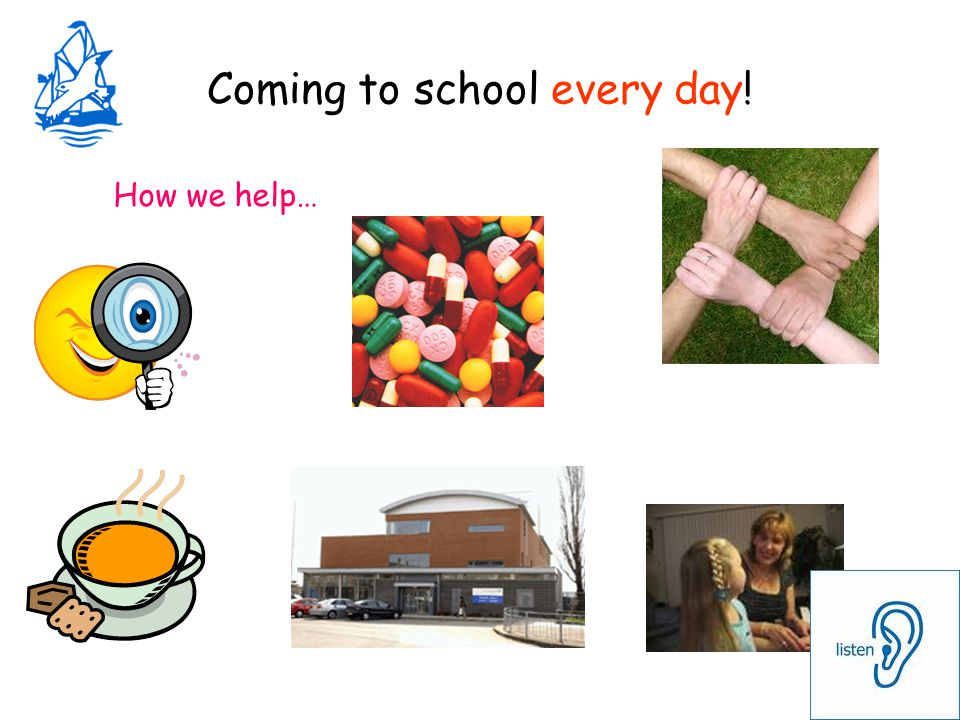 Coming to school every day! How we help…