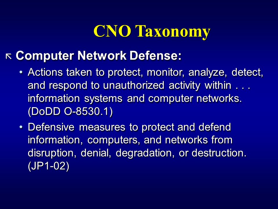 CNO Taxonomy ã Computer Network Defense: Actions taken to protect, monitor, analyze, detect, and respond to unauthorized activity within...