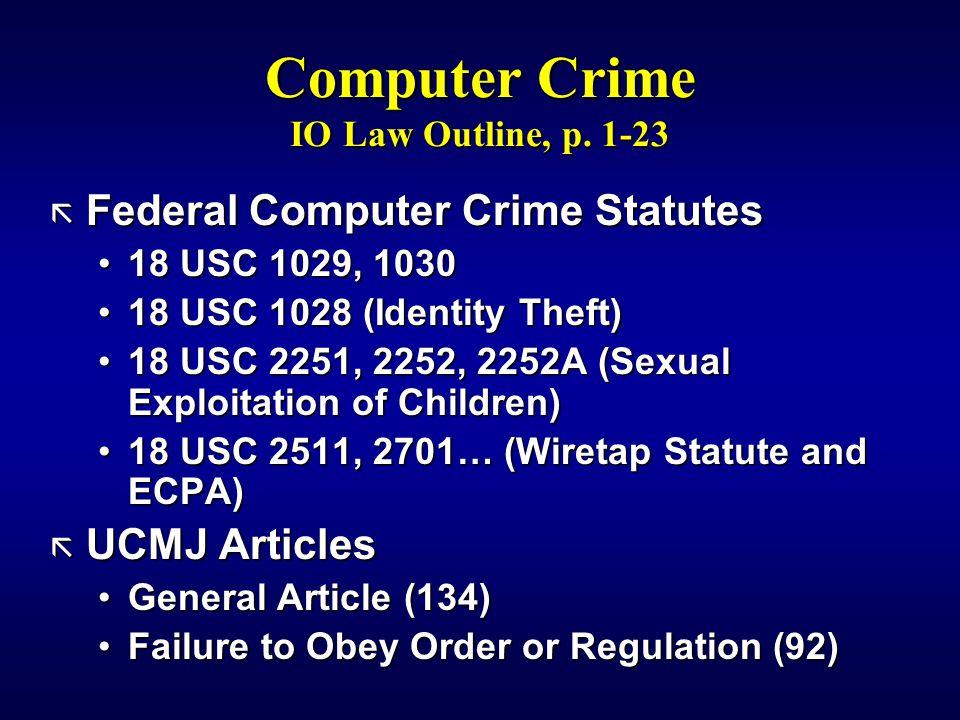 Computer Crime IO Law Outline, p. 1-23 ã Federal Computer Crime Statutes 18 USC 1029, 103018 USC 1029, 1030 18 USC 1028 (Identity Theft)18 USC 1028 (I