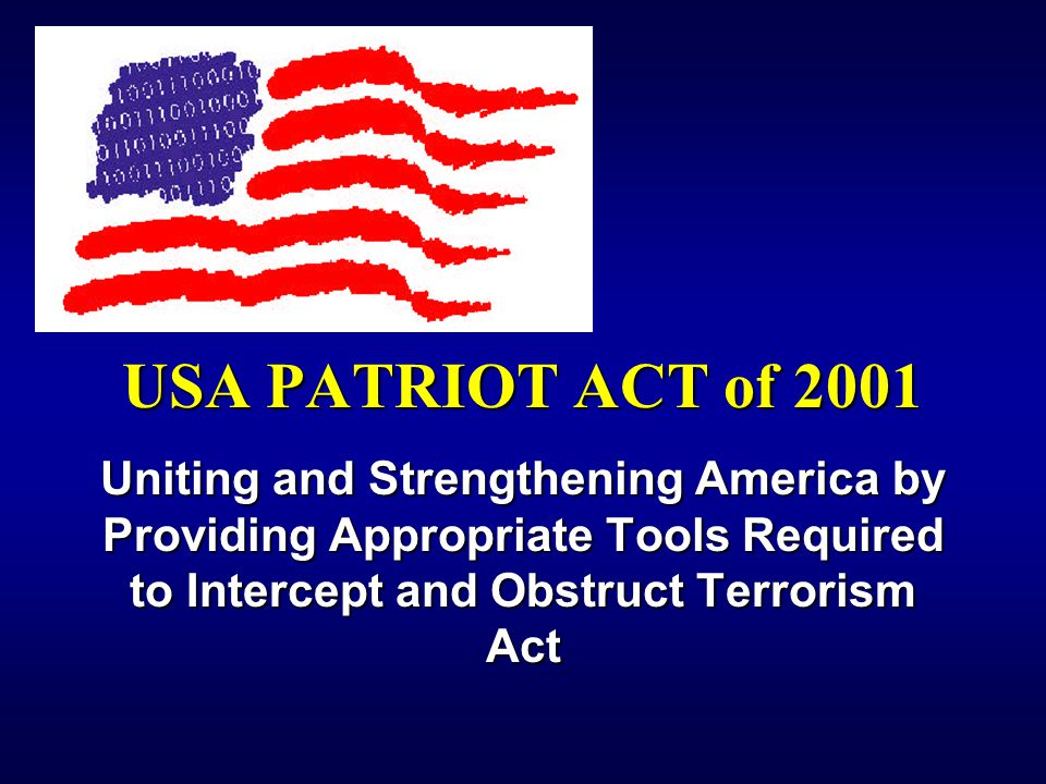 USA PATRIOT ACT of 2001 Uniting and Strengthening America by Providing Appropriate Tools Required to Intercept and Obstruct Terrorism Act