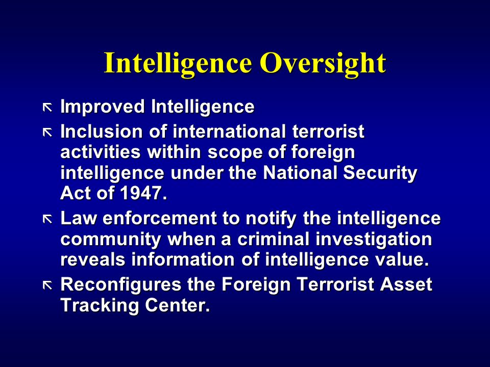 Intelligence Oversight ã Improved Intelligence ã Inclusion of international terrorist activities within scope of foreign intelligence under the National Security Act of 1947.