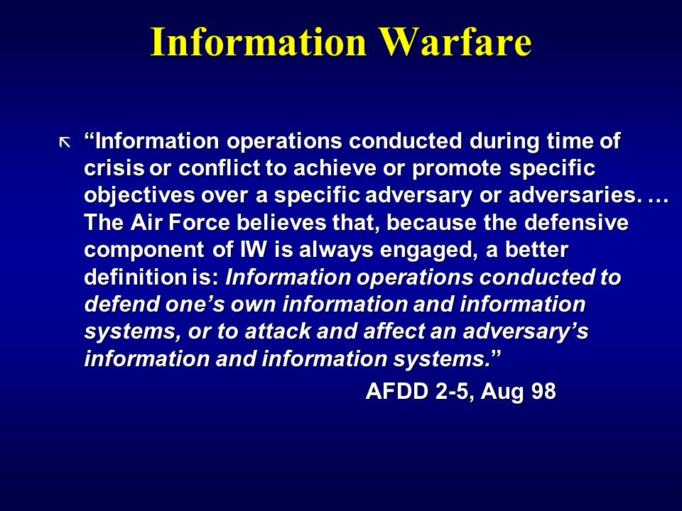 Information Warfare ã Information operations conducted during time of crisis or conflict to achieve or promote specific objectives over a specific adversary or adversaries.