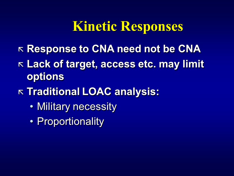 Kinetic Responses ã Response to CNA need not be CNA ã Lack of target, access etc.