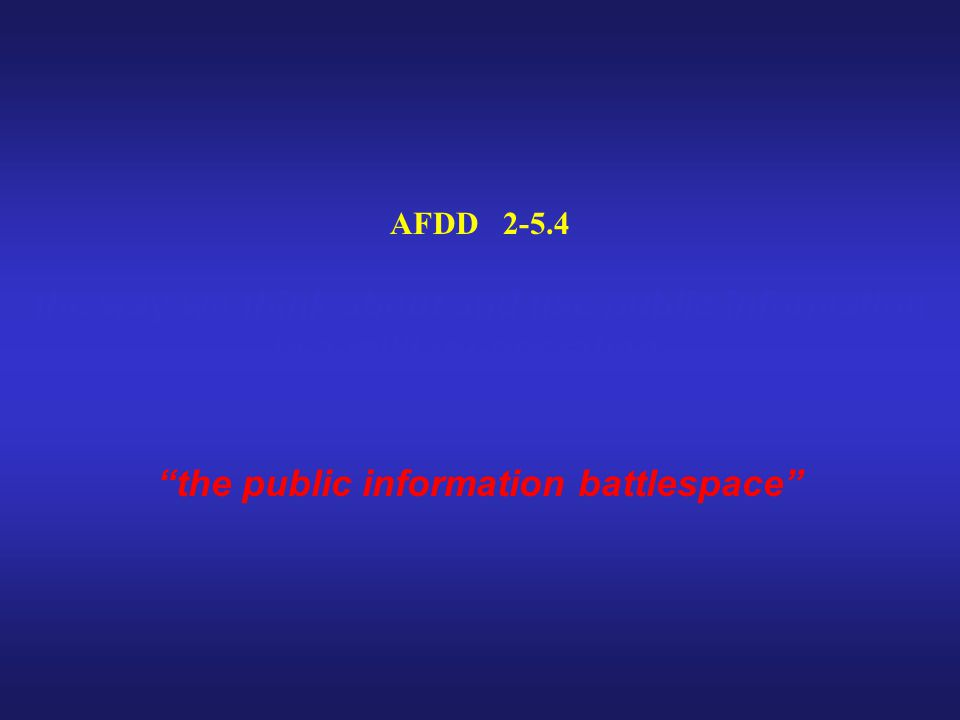 "AFDD 2-5.4 the way we think about and use public information in a military operation... ""the public information battlespace"""