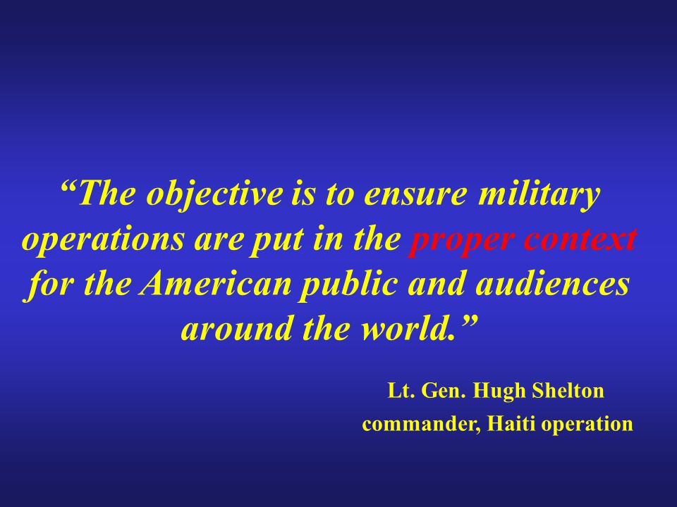"""The objective is to ensure military operations are put in the proper context for the American public and audiences around the world."" Lt. Gen. Hugh S"