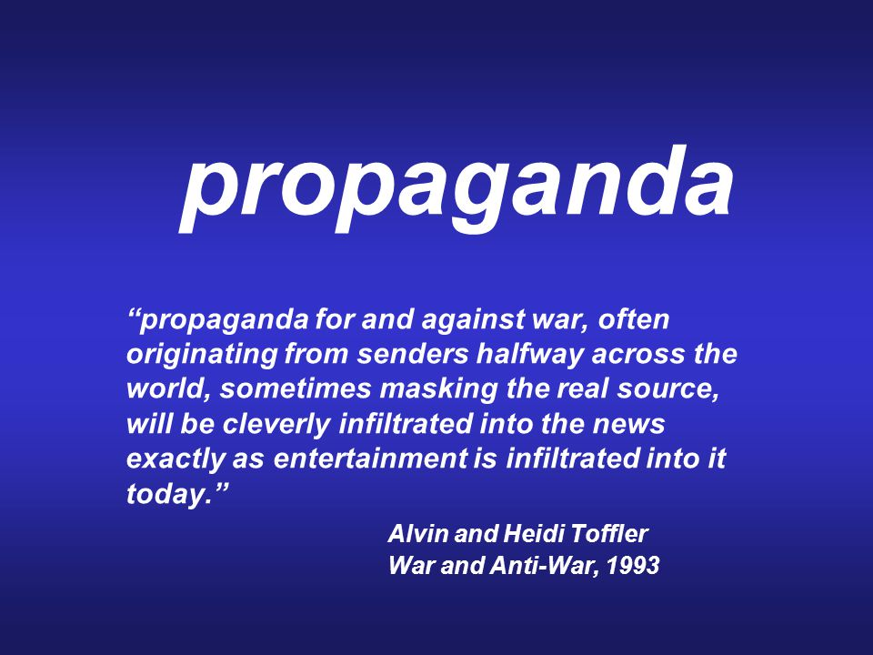 "propaganda ""propaganda for and against war, often originating from senders halfway across the world, sometimes masking the real source, will be clever"