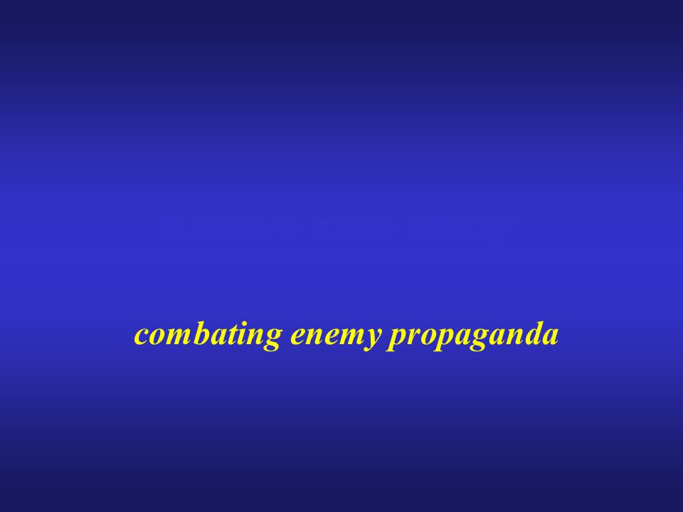 Kosovo case study: combating enemy propaganda