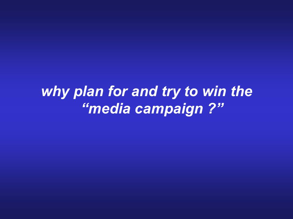 "why plan for and try to win the ""media campaign ?"""