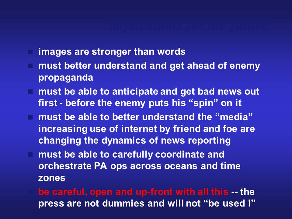 implications for the future images are stronger than words must better understand and get ahead of enemy propaganda must be able to anticipate and get