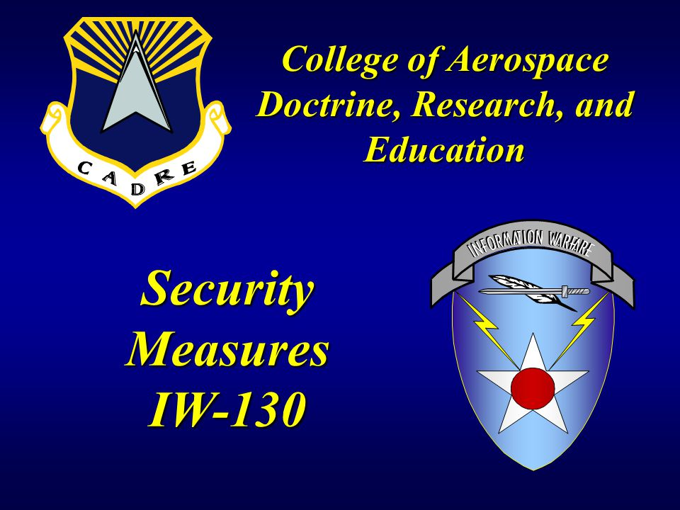 Security Measures IW-130 College of Aerospace Doctrine, Research, and Education