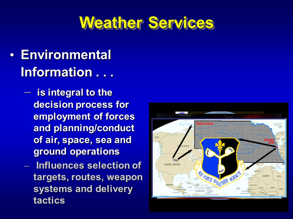Weather Services Environmental Information... Environmental Information... – is integral to the decision process for employment of forces and planning