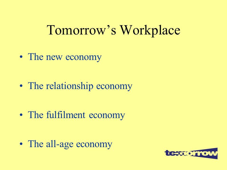 Tomorrow's Workplace The new economy The relationship economy The fulfilment economy The all-age economy