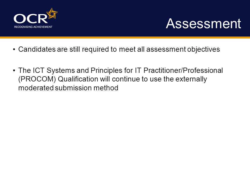 Assessment Candidates are still required to meet all assessment objectives The ICT Systems and Principles for IT Practitioner/Professional (PROCOM) Qu