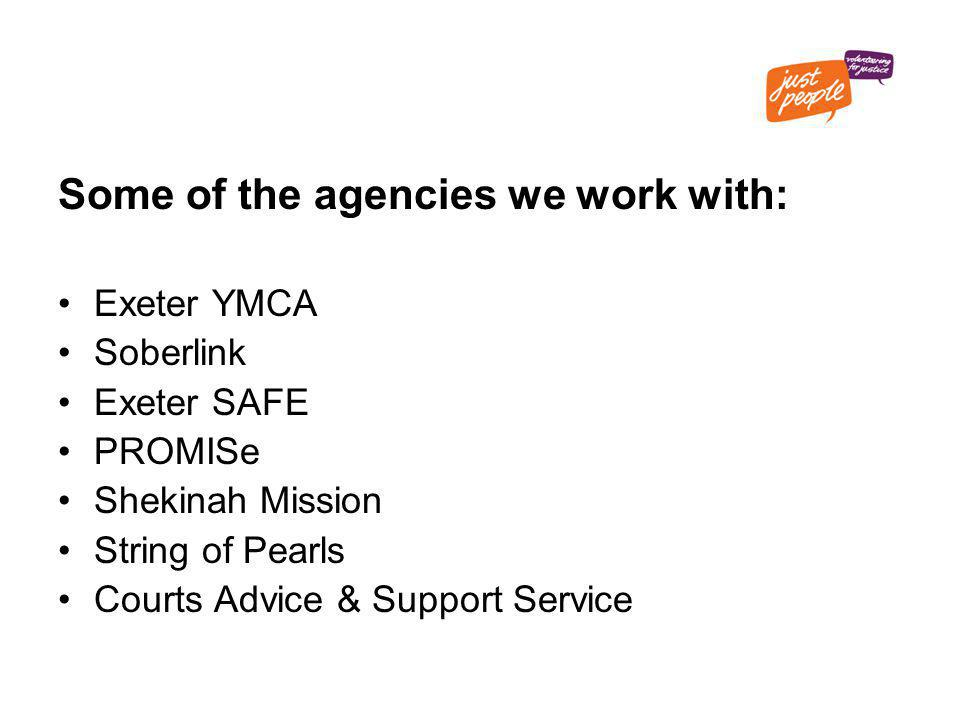 Some of the agencies we work with: Exeter YMCA Soberlink Exeter SAFE PROMISe Shekinah Mission String of Pearls Courts Advice & Support Service