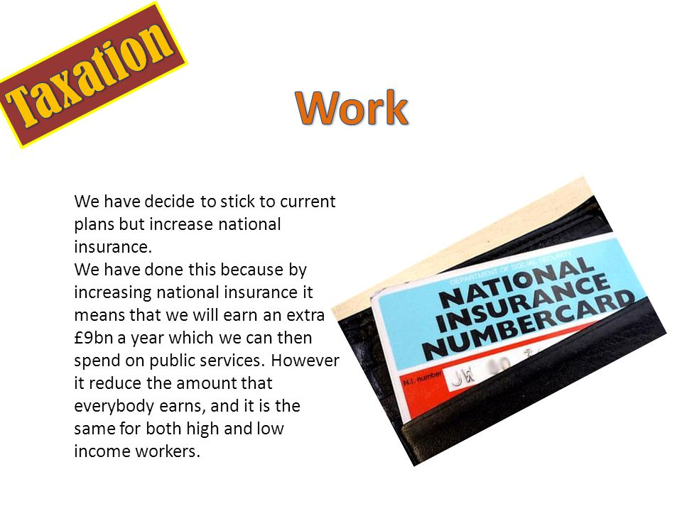 We have decide to stick to current plans but increase national insurance.