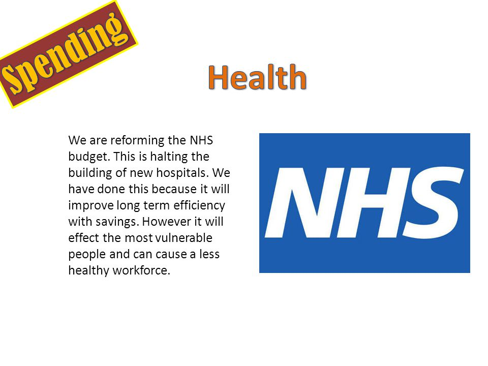 We are reforming the NHS budget. This is halting the building of new hospitals.