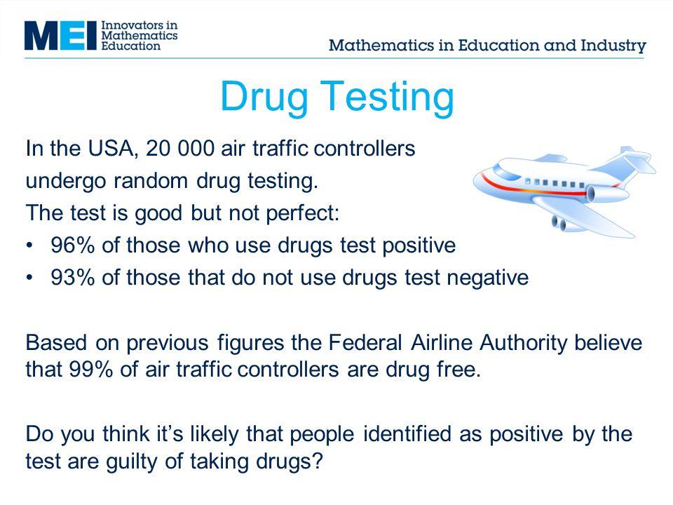 Drug Testing In the USA, 20 000 air traffic controllers undergo random drug testing.