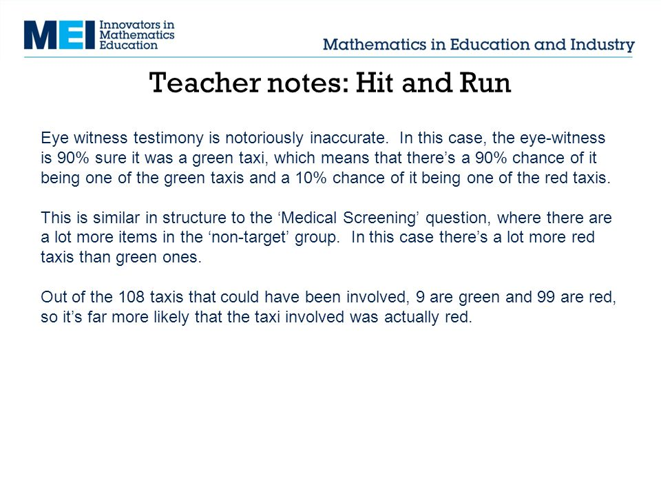 Teacher notes: Hit and Run Eye witness testimony is notoriously inaccurate.