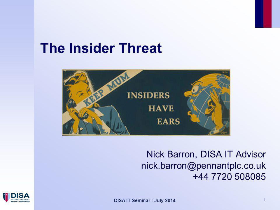 DISA IT Seminar : July 2014 32 Further info CERT https://www.cert.org/insider-threat/ CPNI, search for Insider Threat BlackHat Slides http://tinyurl.com/BlackhatInsiderSlidesSlides http://tinyurl.com/BlackhatInsiderSlides Video www.youtube.com/watch?v=38M8ta13K0QVideo www.youtube.com/watch?v=38M8ta13K0Q 44CON https://44con.com