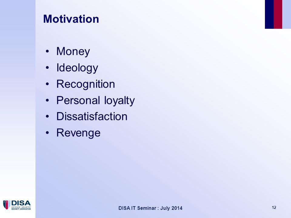 DISA IT Seminar : July 2014 12 Motivation Money Ideology Recognition Personal loyalty Dissatisfaction Revenge