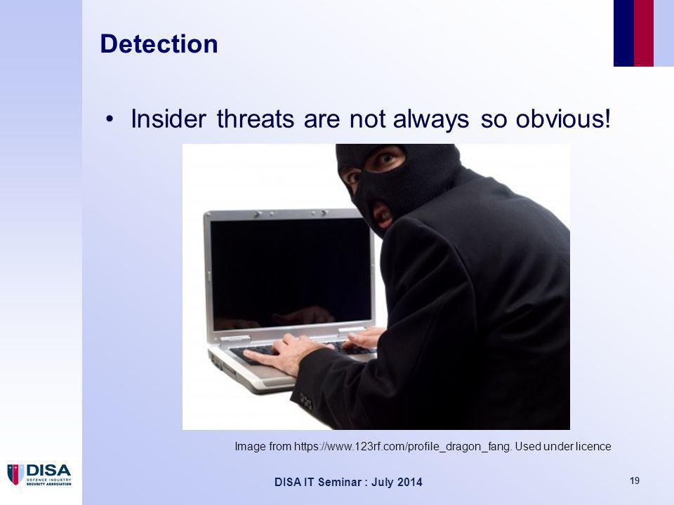 DISA IT Seminar : July 2014 19 Detection Insider threats are not always so obvious.