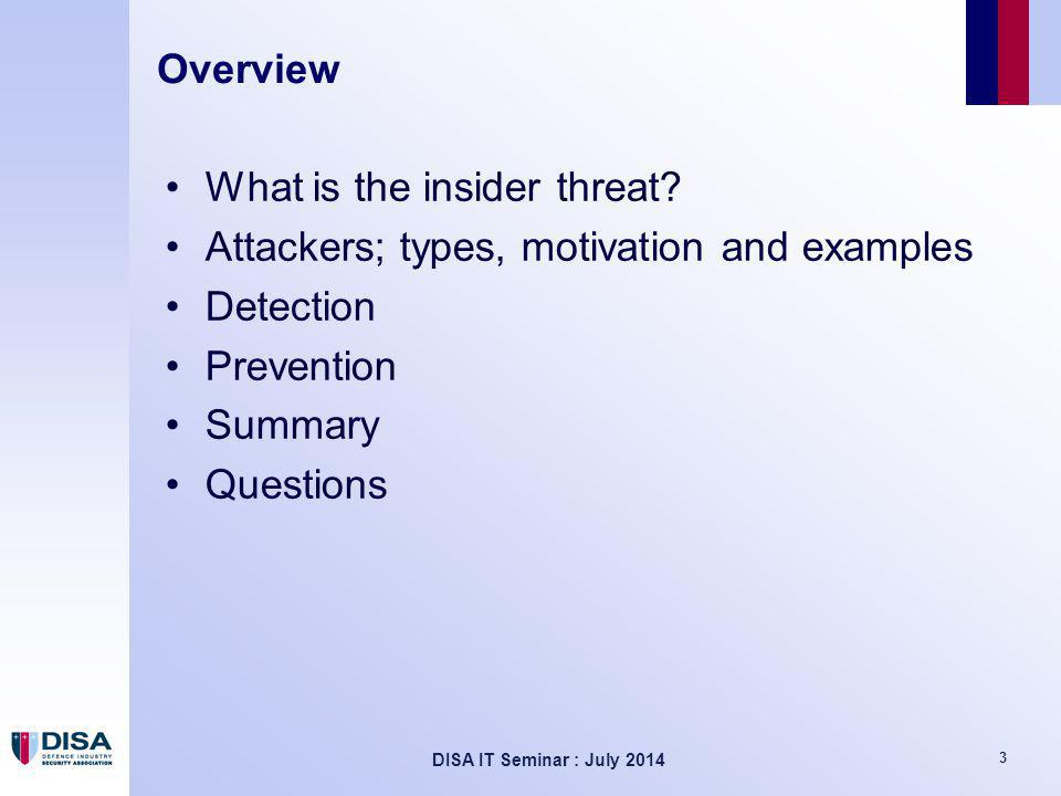 DISA IT Seminar : July 2014 14 Misconceptions I'm not worried, all our staff are security cleared… Clearance is an important risk management tool, but does not remove the threat clear·ance clear·ance [kleer-uhns] noun Pre-requisite qualification for a career in insider threat espionage