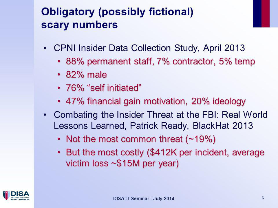 DISA IT Seminar : July 2014 7 Obligatory (possibly fictional) scary numbers Sanity check.