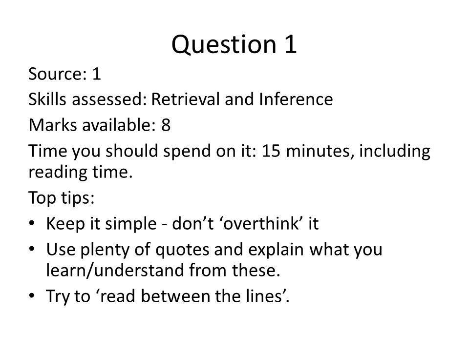 Question 1 Source: 1 Skills assessed: Retrieval and Inference Marks available: 8 Time you should spend on it: 15 minutes, including reading time. Top