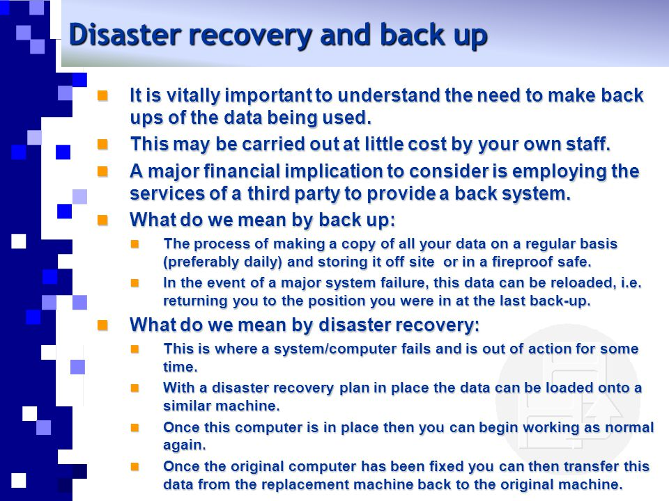 Disaster recovery and back up It is vitally important to understand the need to make back ups of the data being used. It is vitally important to under