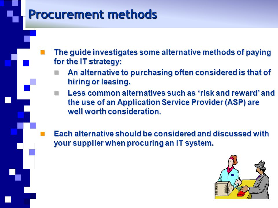 Procurement methods The guide investigates some alternative methods of paying for the IT strategy: The guide investigates some alternative methods of