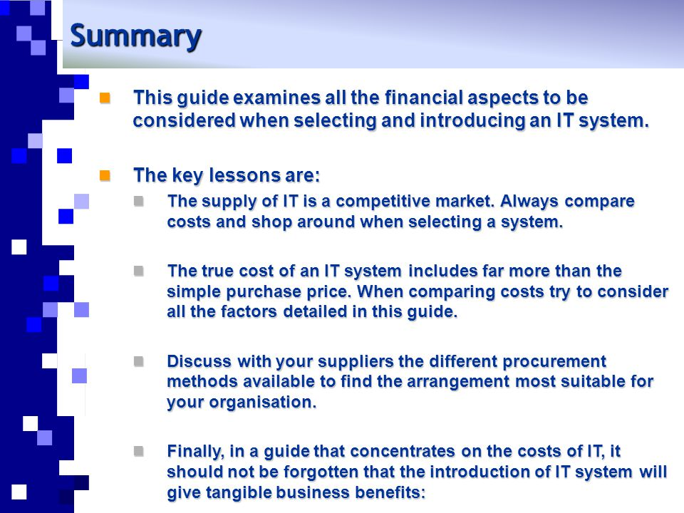 Summary This guide examines all the financial aspects to be considered when selecting and introducing an IT system. This guide examines all the financ