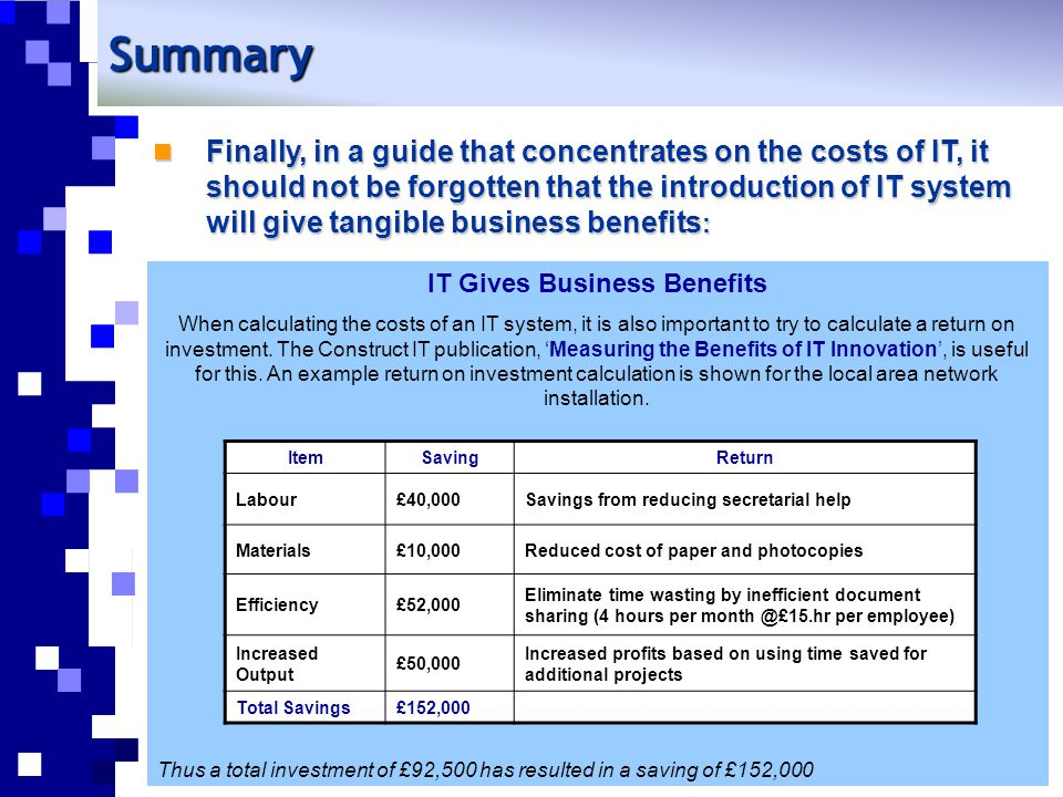 IT Gives Business Benefits When calculating the costs of an IT system, it is also important to try to calculate a return on investment. The Construct