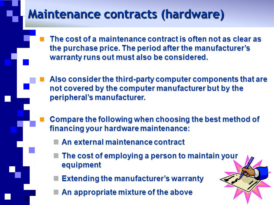 Maintenance contracts (hardware) The cost of a maintenance contract is often not as clear as the purchase price.